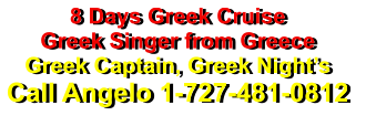 8 Days Greek Cruise Greek Singer from Greece Greek Captain, Greek Night's Call Angelo 1-727-481-0812